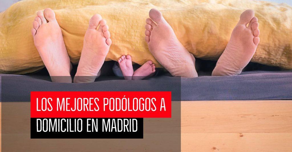 Los mejores podólogos a domicilio en Madrid